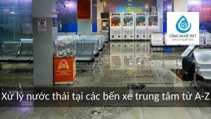 Xử lý nước thải tại các bến xe trung tâm từ A-Z